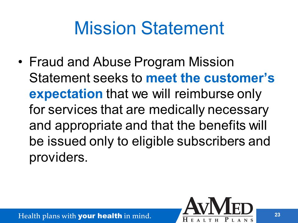 23 Mission Statement Fraud and Abuse Program Mission Statement seeks to meet the customer's expectation that we will reimburse only for services that