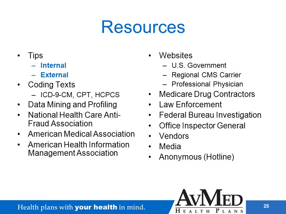 25 Resources Tips –Internal –External Coding Texts –ICD-9-CM, CPT, HCPCS Data Mining and Profiling National Health Care Anti- Fraud Association Americ