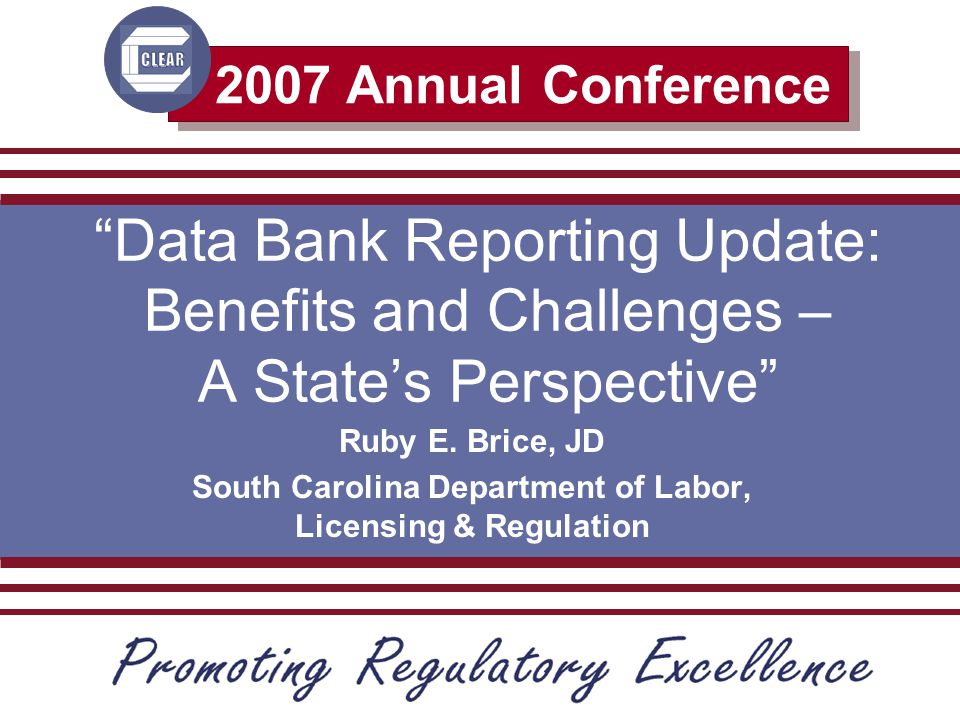 2007 Annual Conference Data Bank Reporting Update: Benefits and Challenges – A State's Perspective Ruby E.
