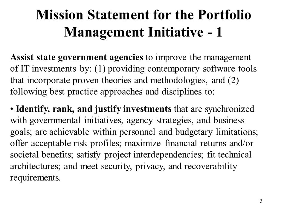 3 Mission Statement for the Portfolio Management Initiative - 1 Assist state government agencies to improve the management of IT investments by: (1) p