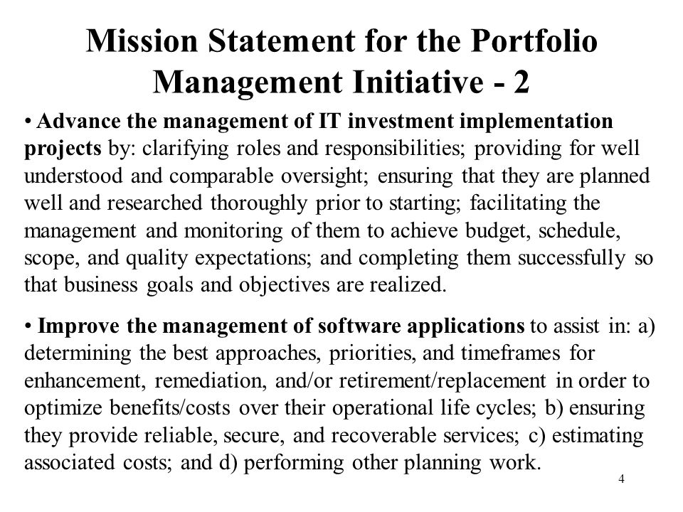 4 Mission Statement for the Portfolio Management Initiative - 2 Advance the management of IT investment implementation projects by: clarifying roles a