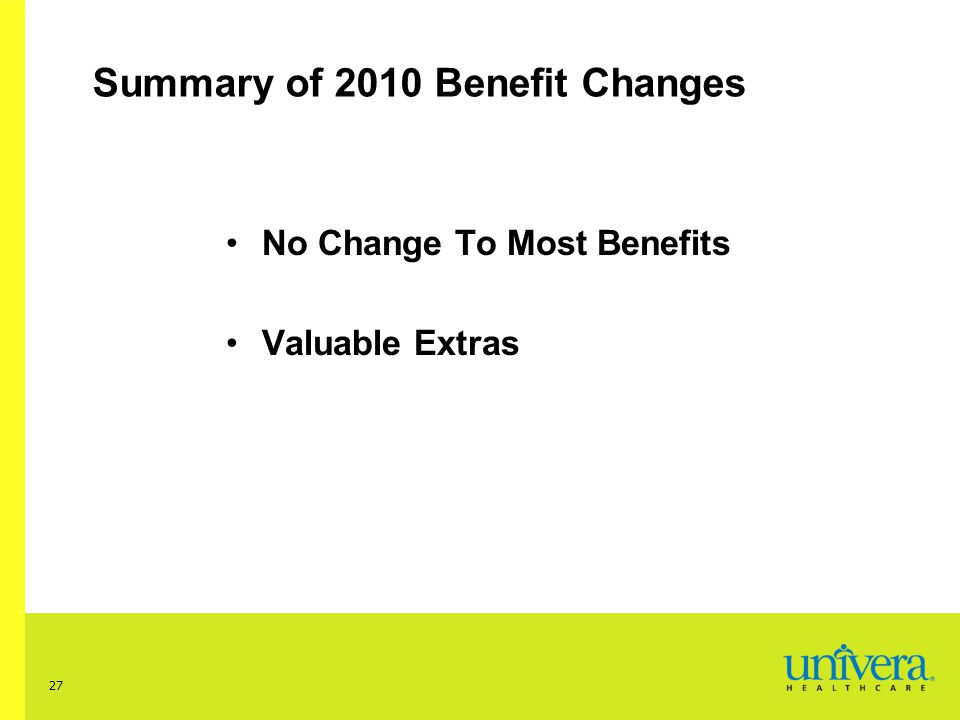27 Summary of 2010 Benefit Changes No Change To Most Benefits Valuable Extras
