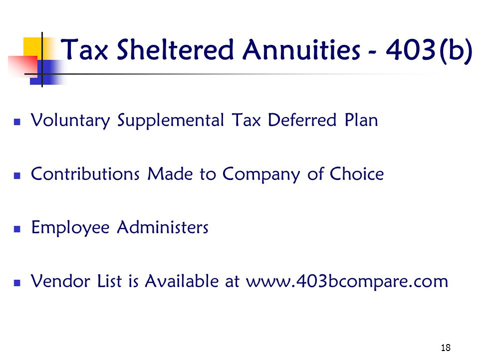 18 Tax Sheltered Annuities - 403(b) Voluntary Supplemental Tax Deferred Plan Contributions Made to Company of Choice Employee Administers Vendor List is Available at www.403bcompare.com