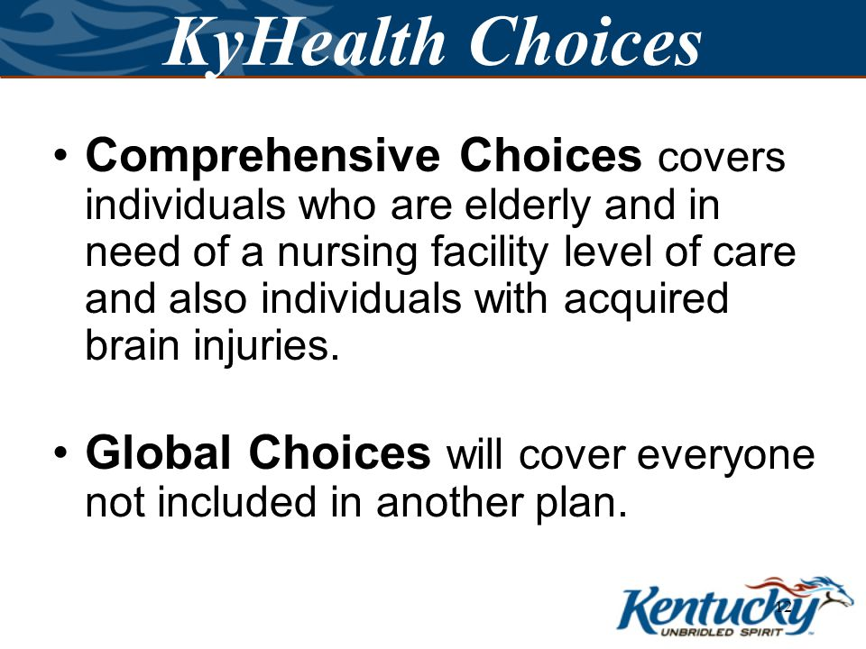 11 KyHealth Choices Family Choices will cover most children including the KCHIP children.