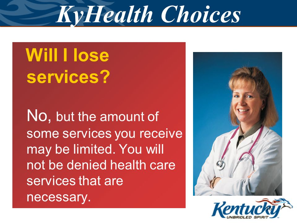 15 KyHealth Choices Will I receive a new card. No, you will use your current card.