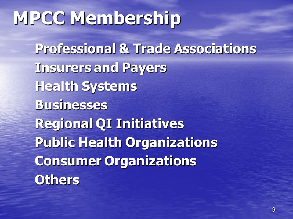 9 MPCC Membership Professional & Trade Associations Insurers and Payers Health Systems Businesses Regional QI Initiatives Public Health Organizations