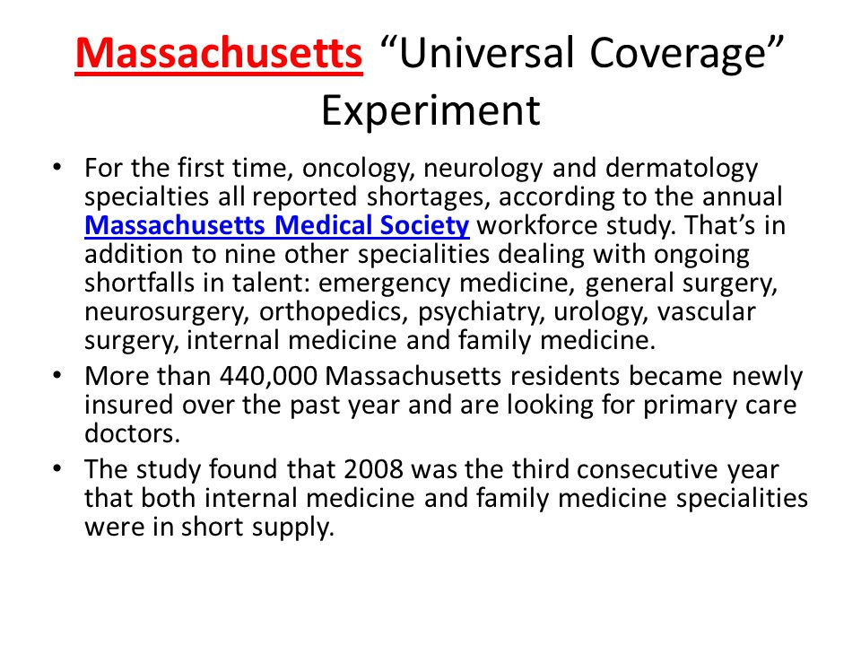 Massachusetts Universal Coverage Experiment For the first time, oncology, neurology and dermatology specialties all reported shortages, according to the annual Massachusetts Medical Society workforce study.