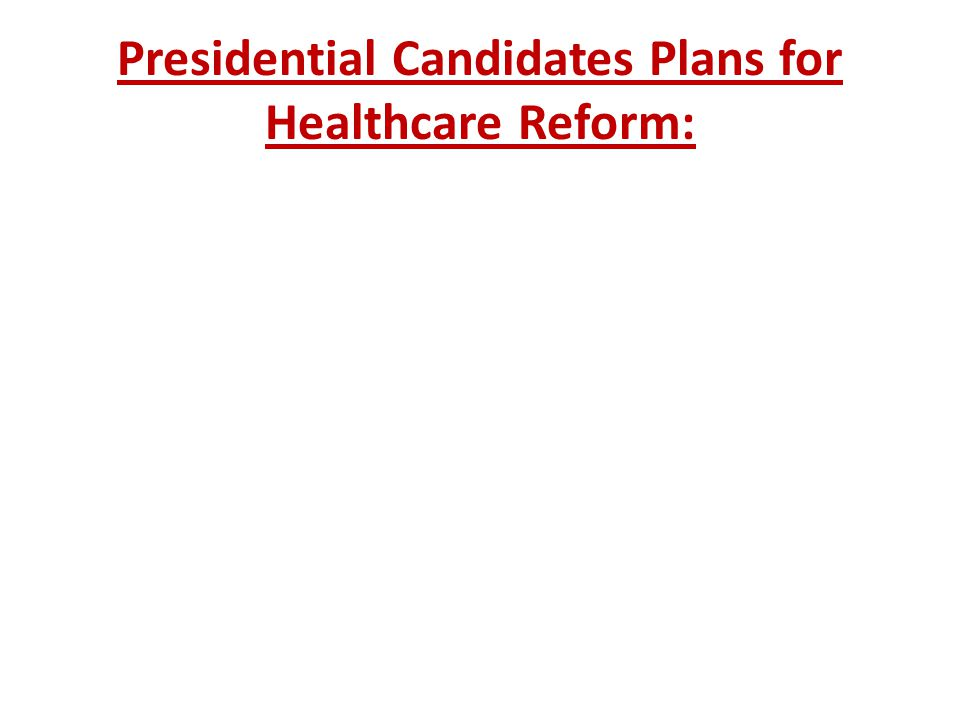 Presidential Candidates Plans for Healthcare Reform: