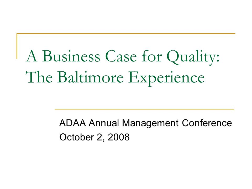 A Business Case for Quality: The Baltimore Experience ADAA Annual Management Conference October 2, 2008
