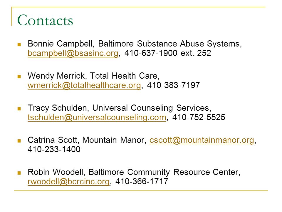 Contacts Bonnie Campbell, Baltimore Substance Abuse Systems, bcampbell@bsasinc.org, 410-637-1900 ext. 252 bcampbell@bsasinc.org Wendy Merrick, Total H