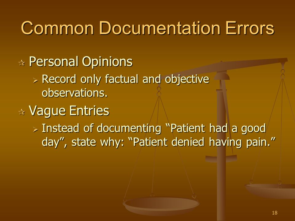 """18 Common Documentation Errors  Personal Opinions  Record only factual and objective observations.  Vague Entries  Instead of documenting """"Patient"""