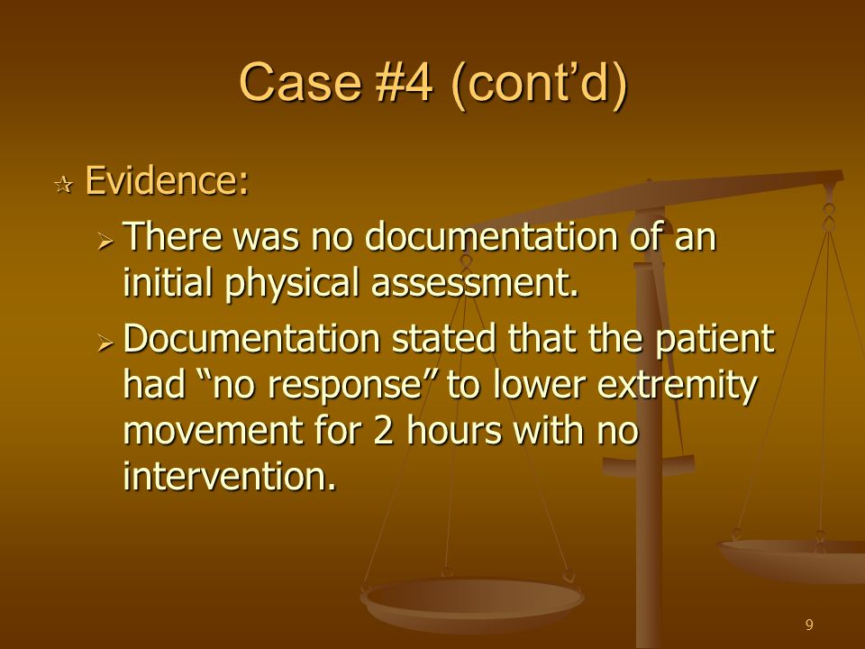 """9 Case #4 (cont'd)  Evidence:  There was no documentation of an initial physical assessment.  Documentation stated that the patient had """"no respons"""