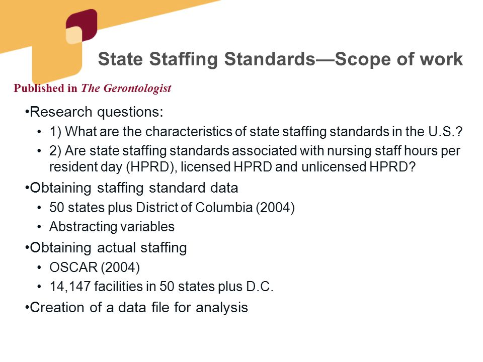 State Staffing Standards—Scope of work Research questions: 1) What are the characteristics of state staffing standards in the U.S.? 2) Are state staff