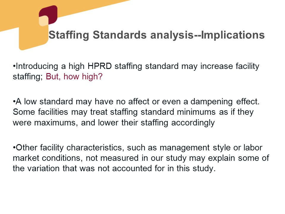 Staffing Standards analysis--Implications Introducing a high HPRD staffing standard may increase facility staffing; But, how high? A low standard may
