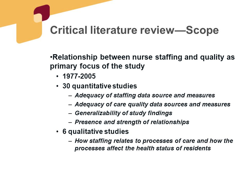 Critical literature review—Main Findings Data sources for staffing OSCAR (46% of studies) –Accuracy issues Other state level databases, interviews One study observed time spent Staffing measures RN, LPN, NA, Total HPRD or ratio