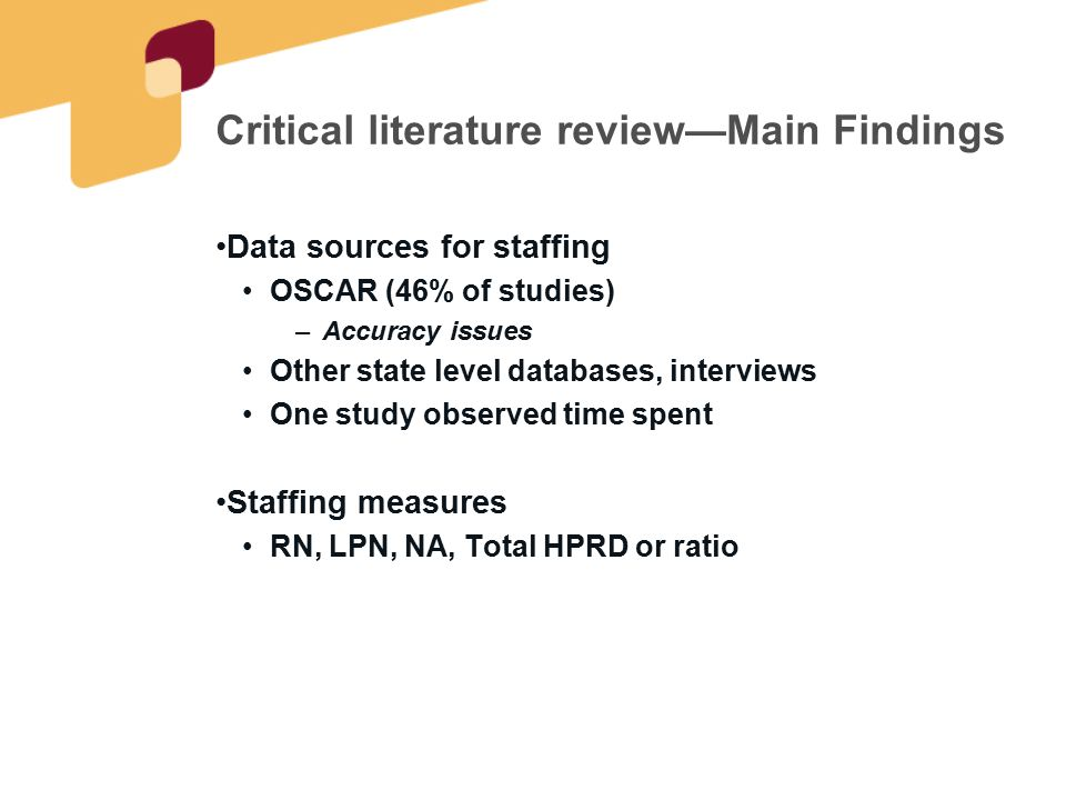 Critical literature review—Main Findings Data sources for staffing OSCAR (46% of studies) –Accuracy issues Other state level databases, interviews One