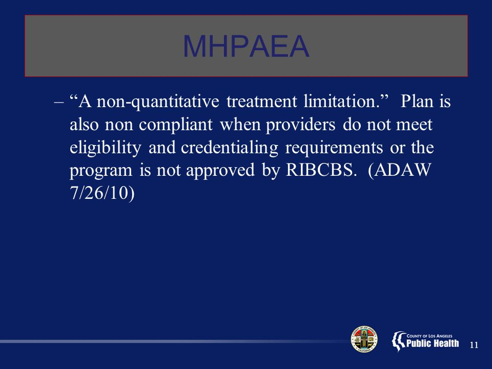 """MHPAEA –""""A non-quantitative treatment limitation."""" Plan is also non compliant when providers do not meet eligibility and credentialing requirements or"""