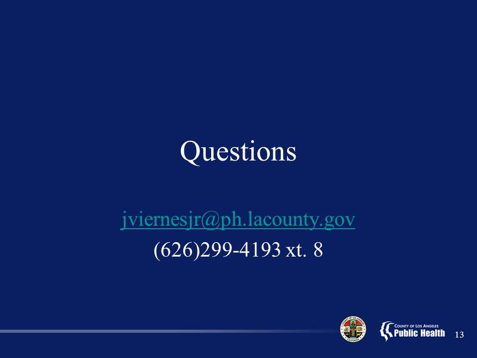 Questions jviernesjr@ph.lacounty.gov (626)299-4193 xt. 8 13
