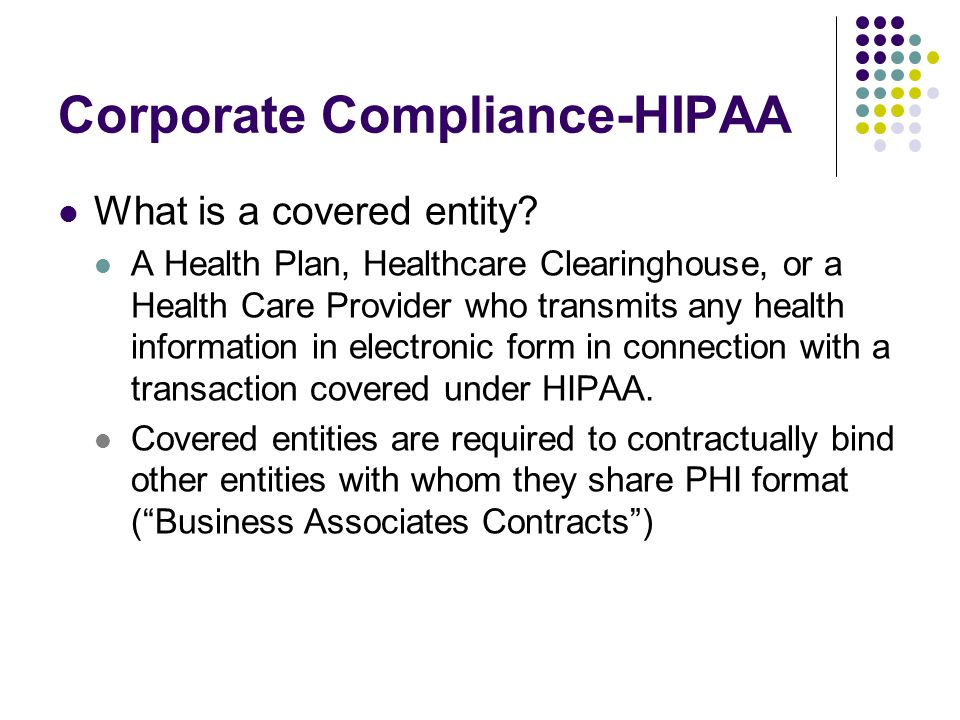 Corporate Compliance-HIPAA What is a covered entity.