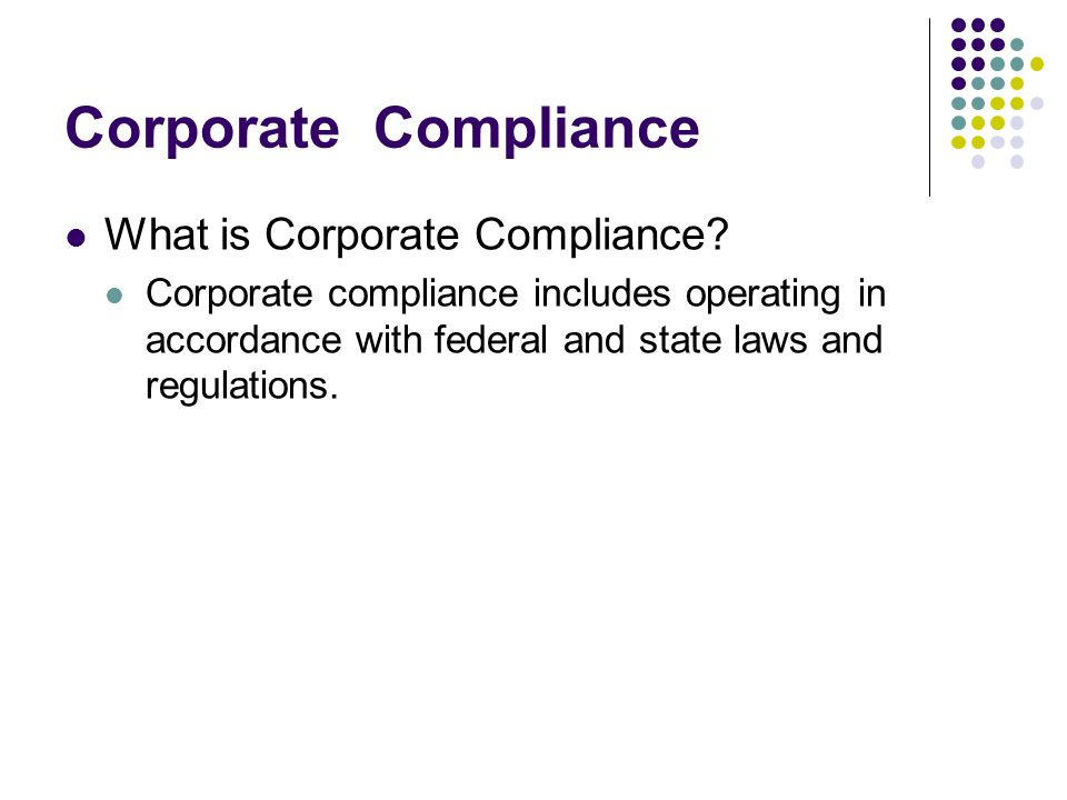 Corporate Compliance-Fraud & Abuse Federal Requirements: False Claims Act (Deficit Reduction Act of 2005) Privacy Act HIPAA Privacy and Security Rules Administrative Procedures Physical Safeguards Technical Security State Requirements: Contract specific basis