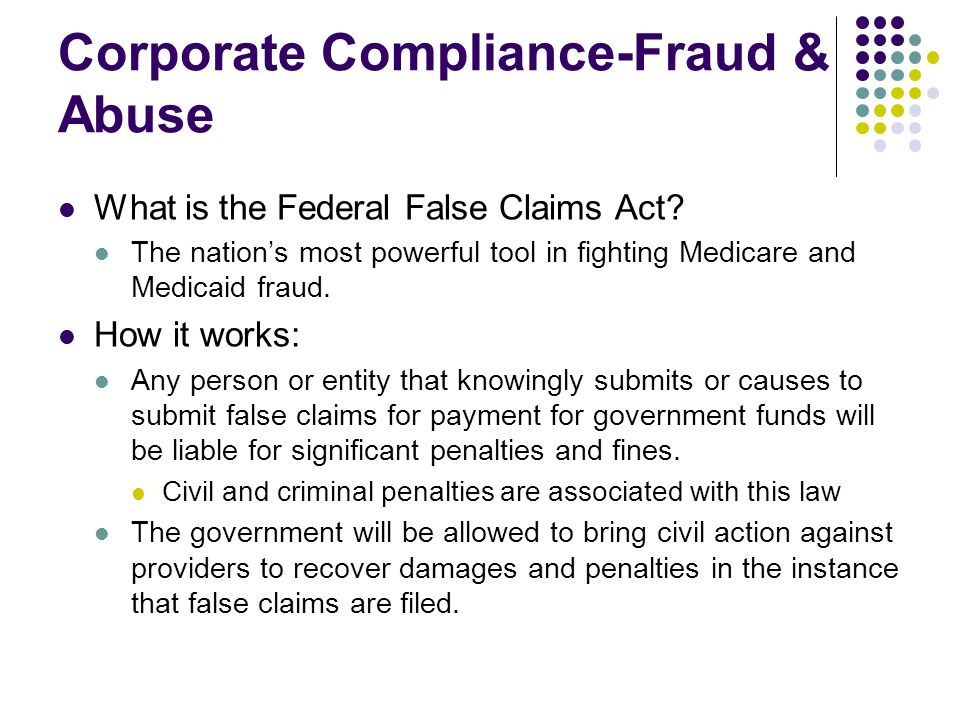 Corporate Compliance-Fraud & Abuse What is the Federal False Claims Act.