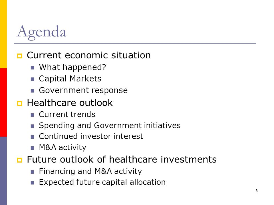 3 Agenda  Current economic situation What happened? Capital Markets Government response  Healthcare outlook Current trends Spending and Government i