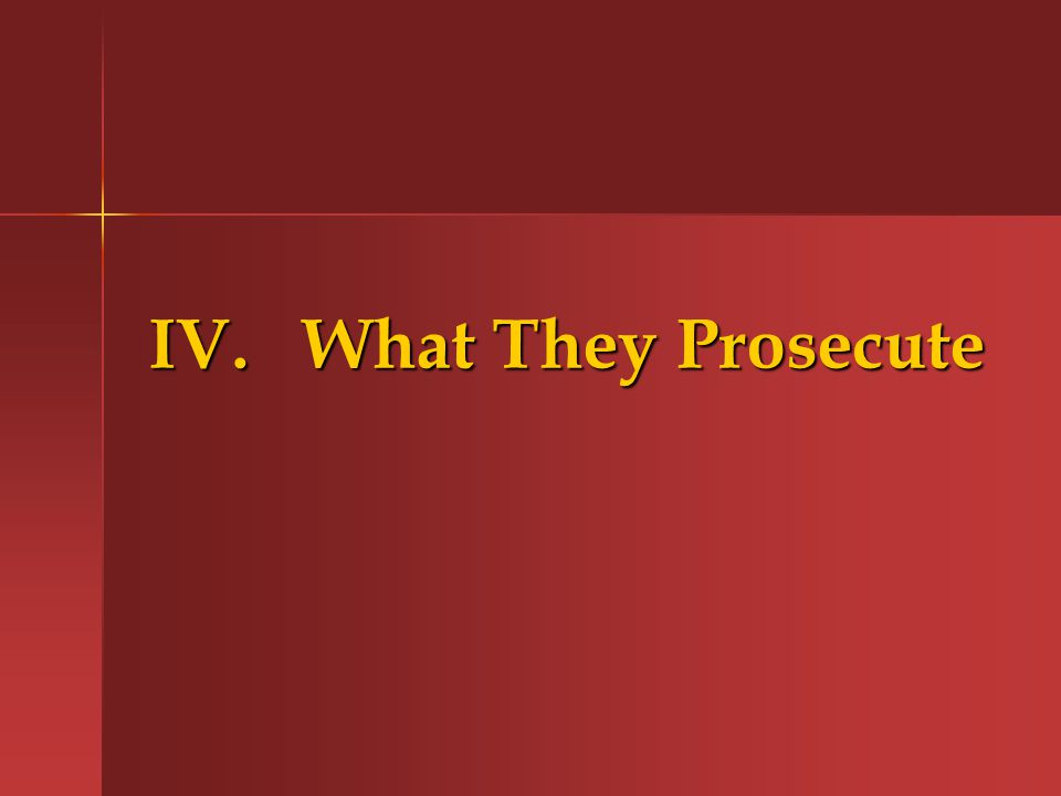 IV. What They Prosecute
