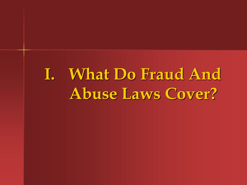 I.What Do Fraud And Abuse Laws Cover
