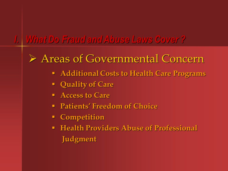  Areas of Governmental Concern  Additional Costs to Health Care Programs  Quality of Care  Access to Care  Patients' Freedom of Choice  Competition  Health Providers Abuse of Professional Judgment Judgment I.