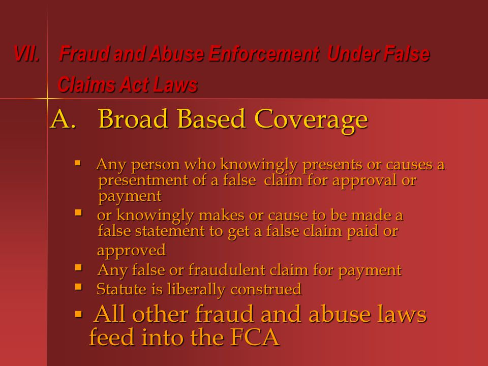VII. Fraud and Abuse Enforcement Under False Claims Act Laws Claims Act Laws A.