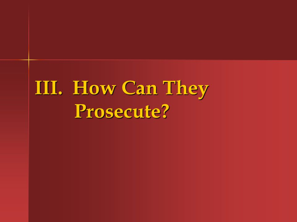 III. How Can They Prosecute
