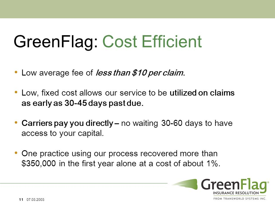 11 07.03.2003 GreenFlag: Cost Efficient Low average fee of less than $10 per claim.