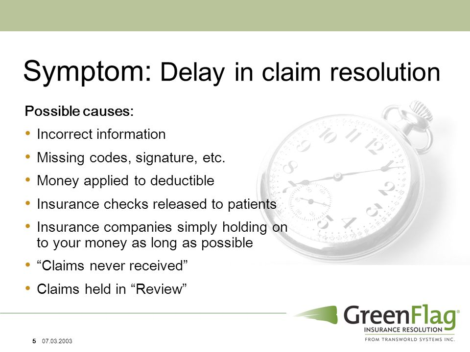 5 07.03.2003 Symptom: Delay in claim resolution Possible causes: Incorrect information Missing codes, signature, etc.