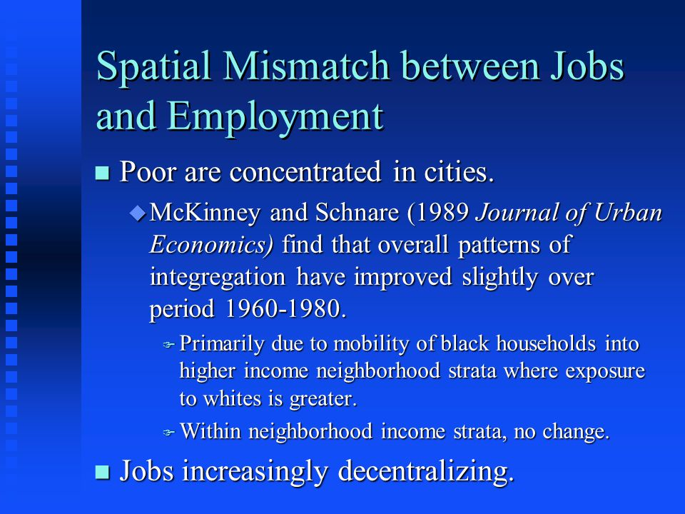 Spatial Mismatch between Jobs and Employment n Poor are concentrated in cities. u McKinney and Schnare (1989 Journal of Urban Economics) find that ove