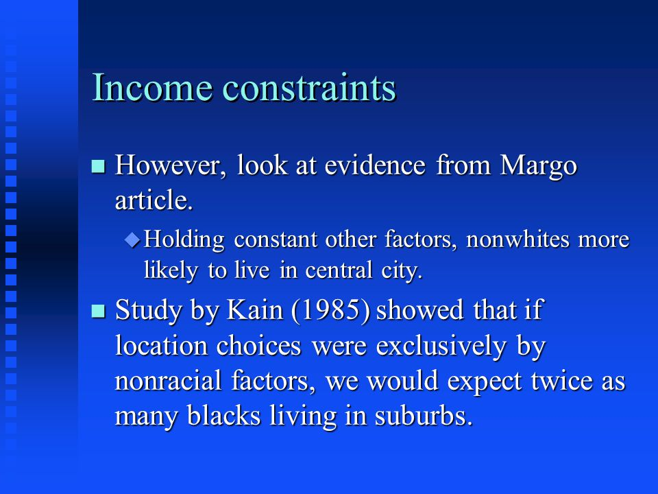Income constraints n However, look at evidence from Margo article. u Holding constant other factors, nonwhites more likely to live in central city. n