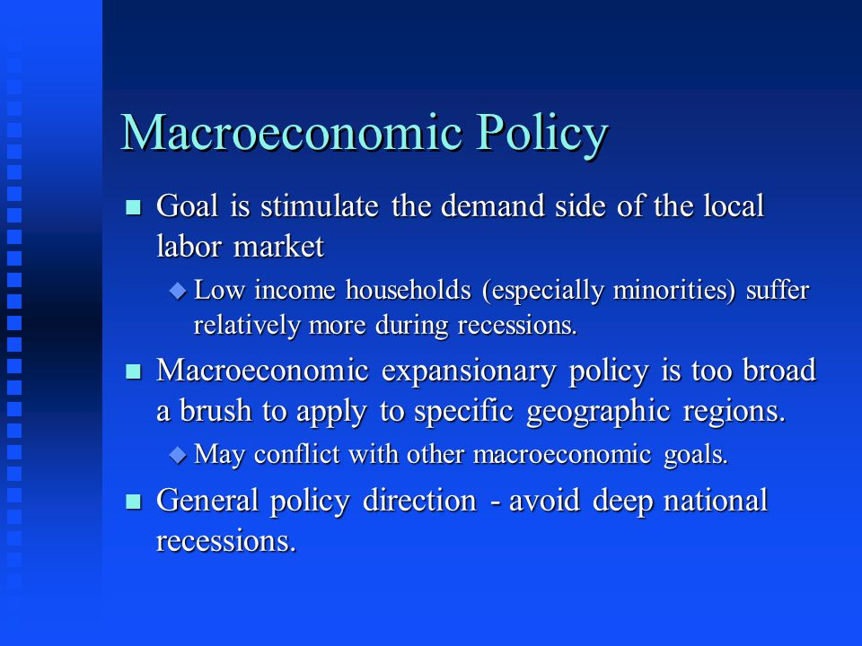 Macroeconomic Policy n Goal is stimulate the demand side of the local labor market u Low income households (especially minorities) suffer relatively m