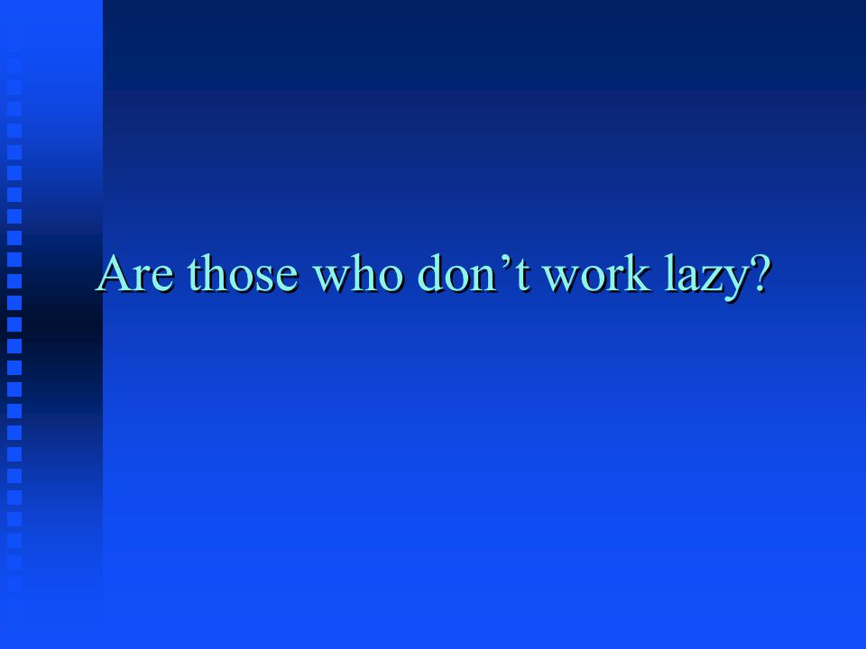 Are those who don't work lazy?