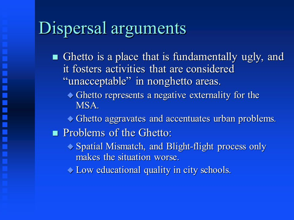 "Dispersal arguments n Ghetto is a place that is fundamentally ugly, and it fosters activities that are considered ""unacceptable"" in nonghetto areas. u"