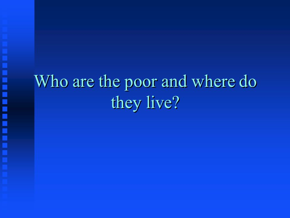 Magnitude of Poverty in the U.S.n Year#poorPercent of total 192960 mil.