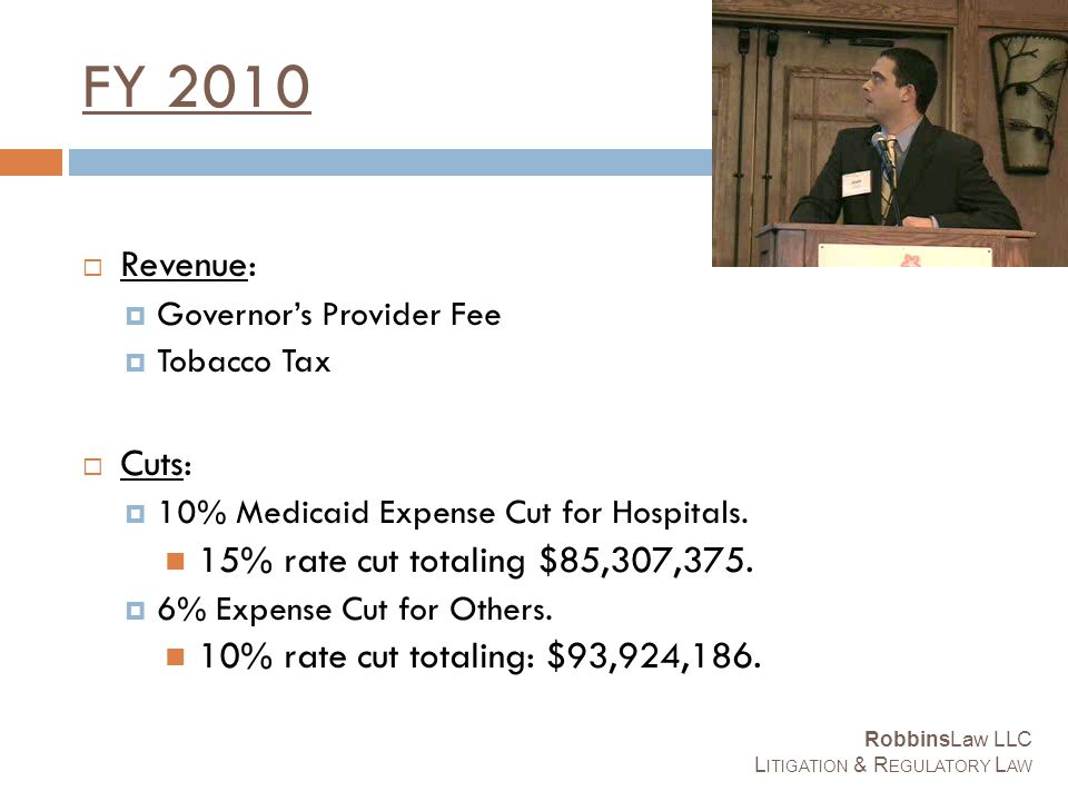FY 2010  Revenue:  Governor's Provider Fee  Tobacco Tax  Cuts:  10% Medicaid Expense Cut for Hospitals.