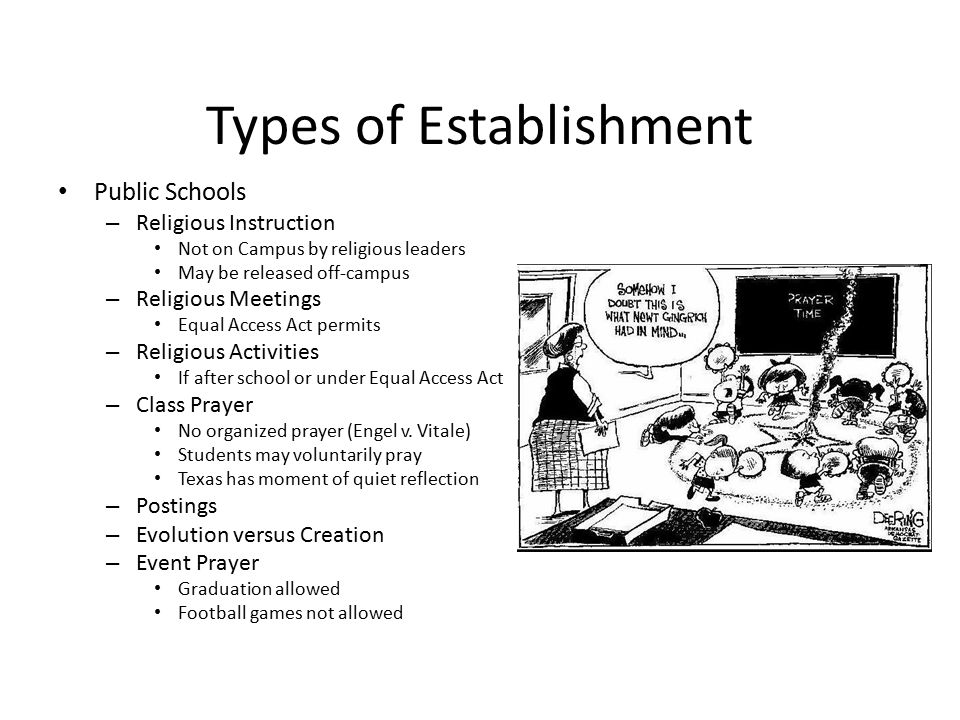 Types of Establishment Public Schools – Religious Instruction Not on Campus by religious leaders May be released off-campus – Religious Meetings Equal