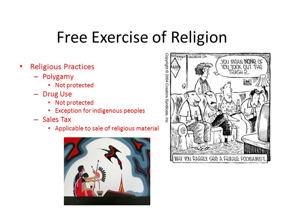 Free Exercise of Religion Religious Practices – Polygamy Not protected – Drug Use Not protected Exception for indigenous peoples – Sales Tax Applicabl