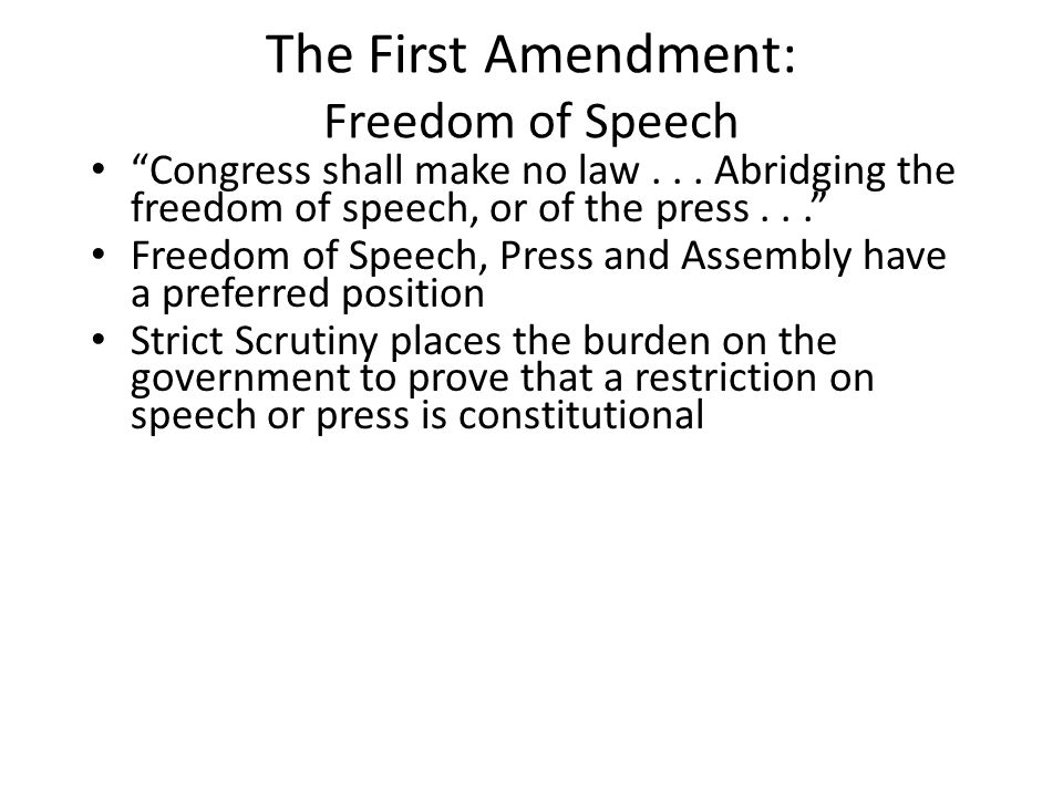 """The First Amendment: Freedom of Speech """"Congress shall make no law... Abridging the freedom of speech, or of the press..."""" Freedom of Speech, Press an"""