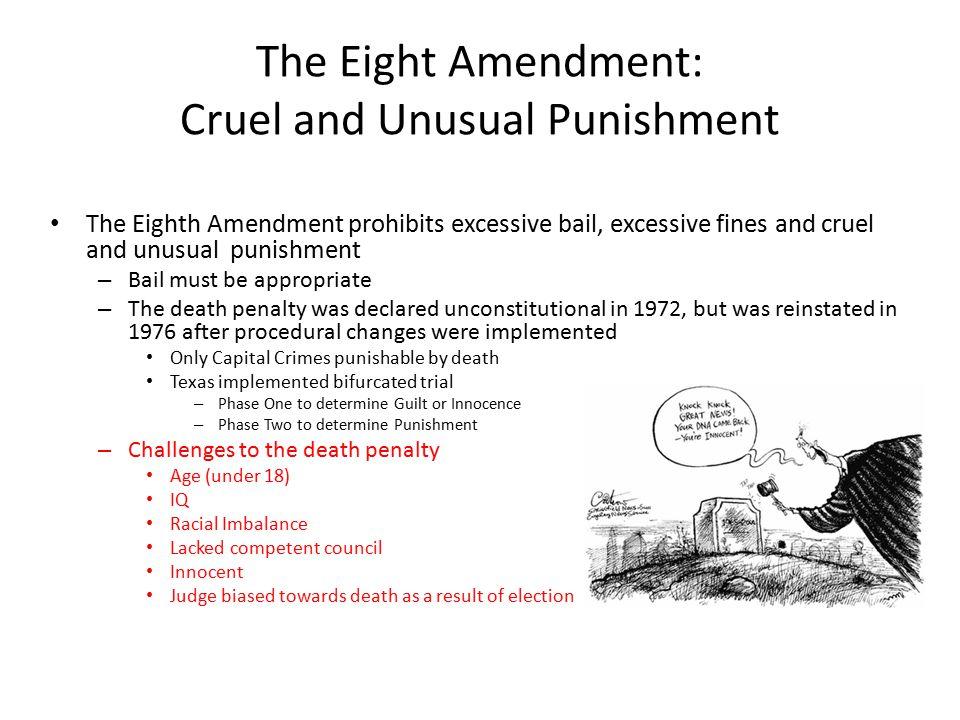 The Eight Amendment: Cruel and Unusual Punishment The Eighth Amendment prohibits excessive bail, excessive fines and cruel and unusual punishment – Ba