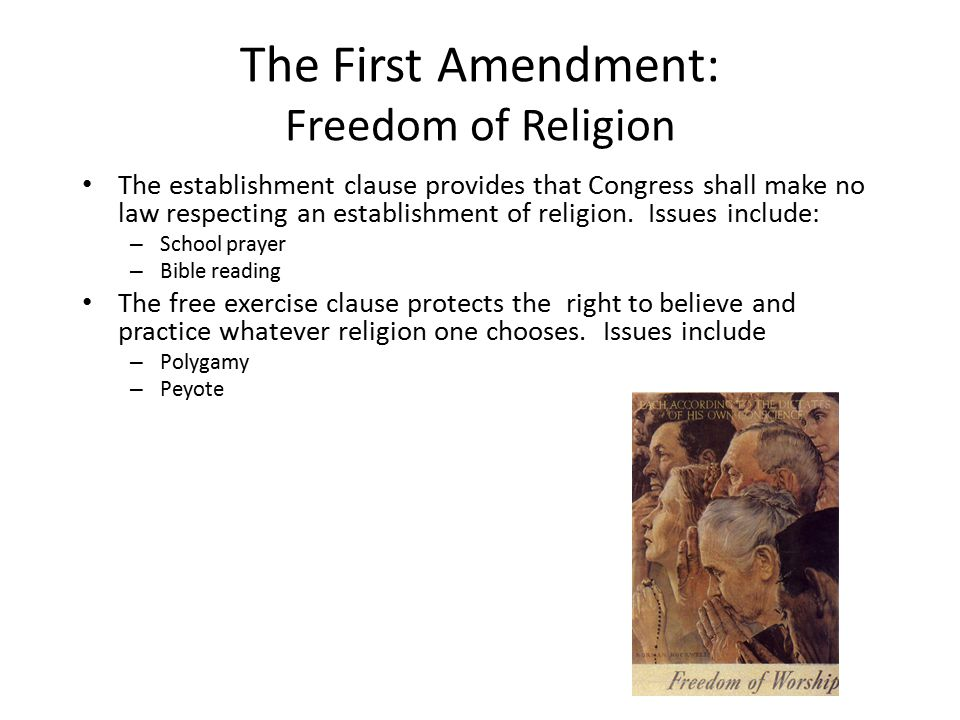 Interpreting The Establishment Clause Congress shall make no law respecting the establishment of religion – Government Prohibited from officially recognizing and supporting a national church – Government may not aid one religion over another, or discriminate against any particular religion, but may recognize and encourage religious activities in general – A wall of separation between church and state prevents government from aiding, supporting or encouraging any and all religious activities