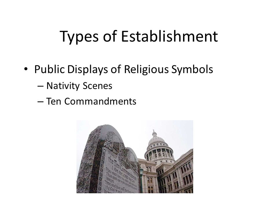 Types of Establishment Public Schools – Religious Instruction Not on Campus by religious leaders May be released off-campus – Religious Meetings Equal Access Act permits – Religious Activities If after school or under Equal Access Act – Class Prayer No organized prayer (Engel v.