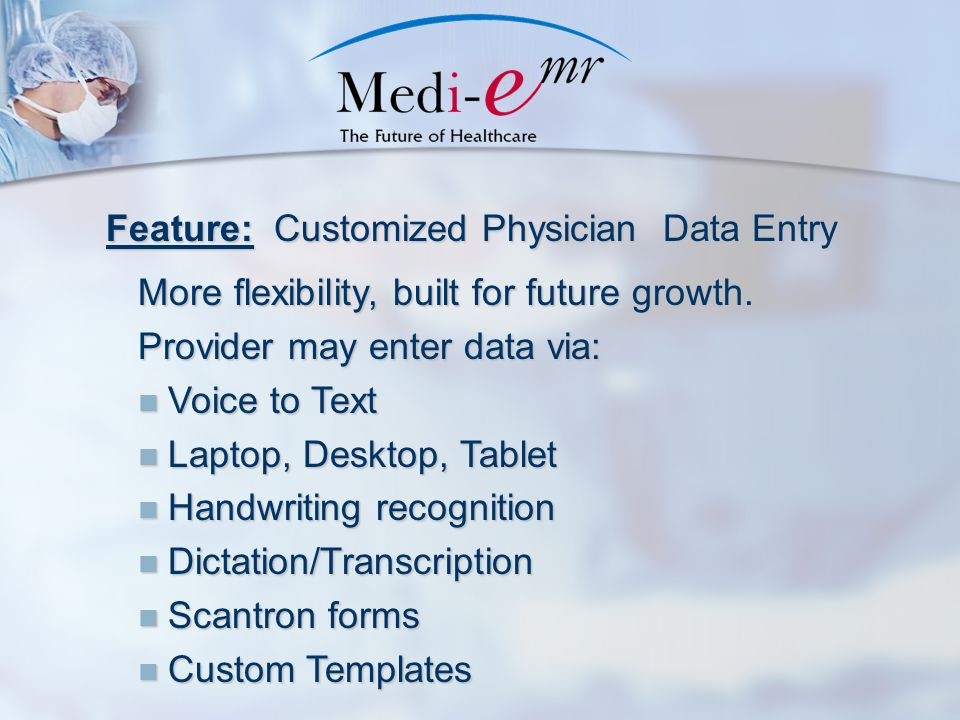 Feature: Customized Physician Data Entry More flexibility, built for future growth.