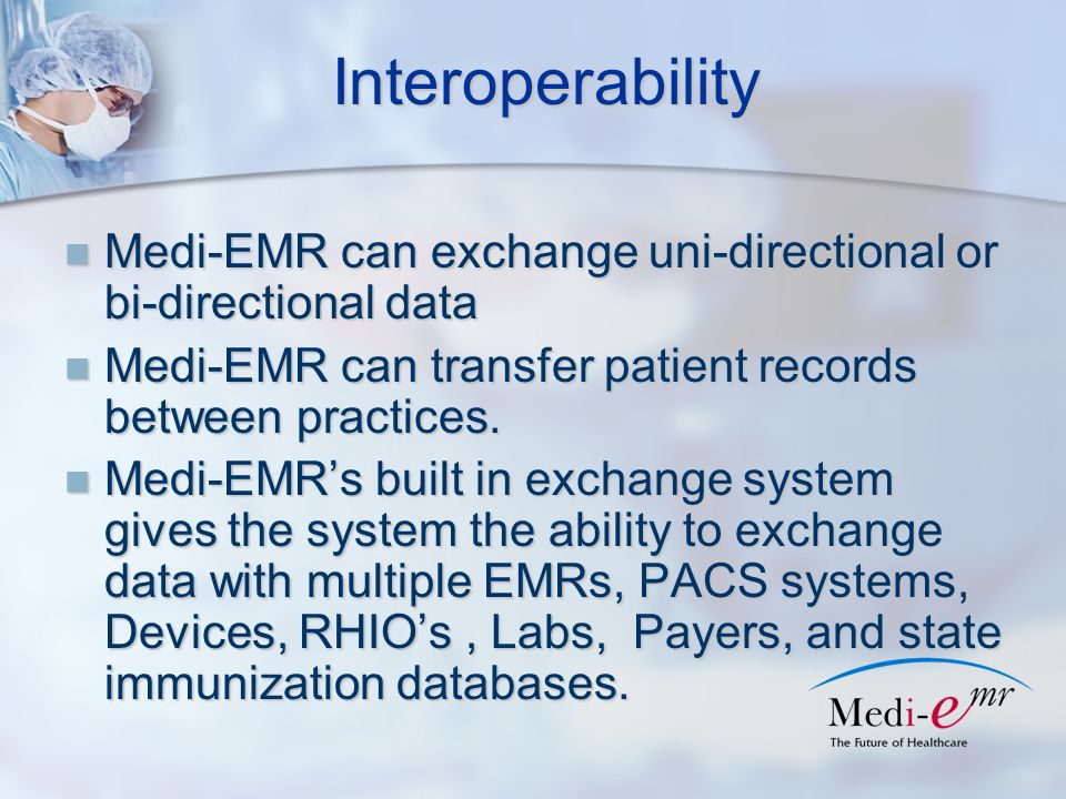 Interoperability Medi-EMR can exchange uni-directional or bi-directional data Medi-EMR can exchange uni-directional or bi-directional data Medi-EMR can transfer patient records between practices.
