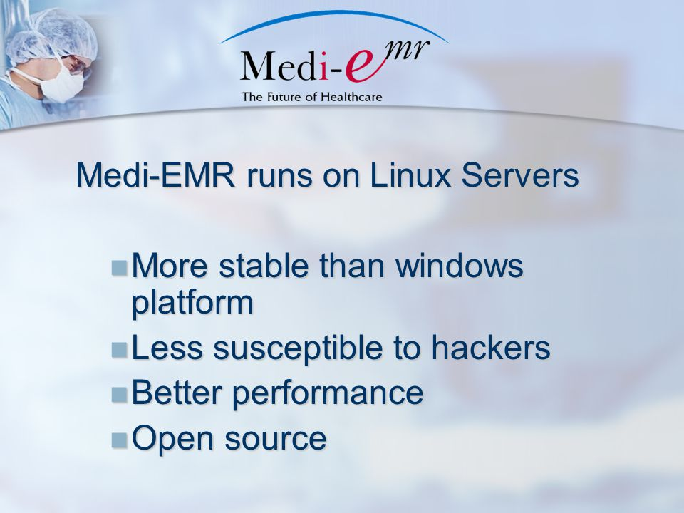 Medi-EMR runs on Linux Servers More stable than windows platform More stable than windows platform Less susceptible to hackers Less susceptible to hac