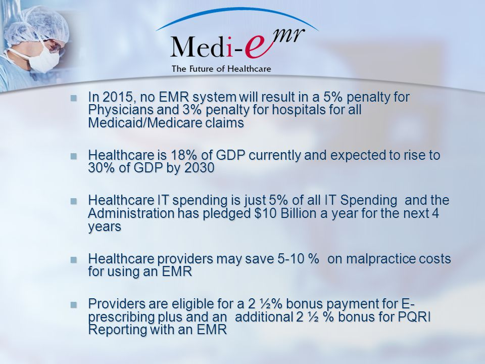 In 2015, no EMR system will result in a 5% penalty for Physicians and 3% penalty for hospitals for all Medicaid/Medicare claims In 2015, no EMR system